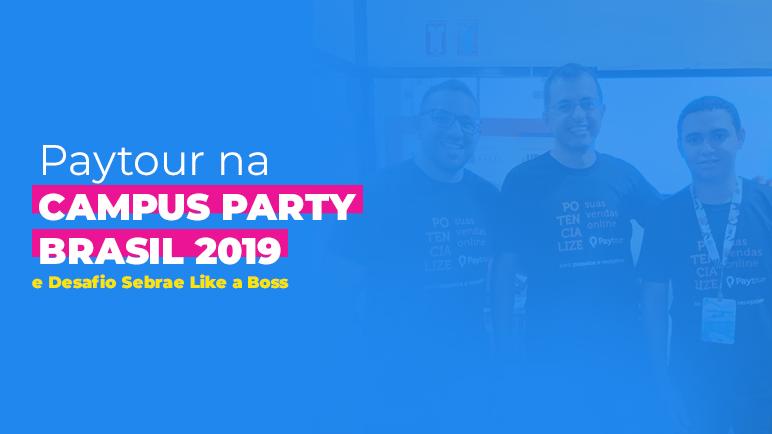Paytour participa de 12ª Campus Party Brasil e desafio Sebrae Like a Boss em SP